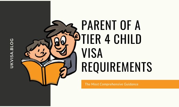 A Guide to Parent of a Tier 4 Child Visa Requirements 2020