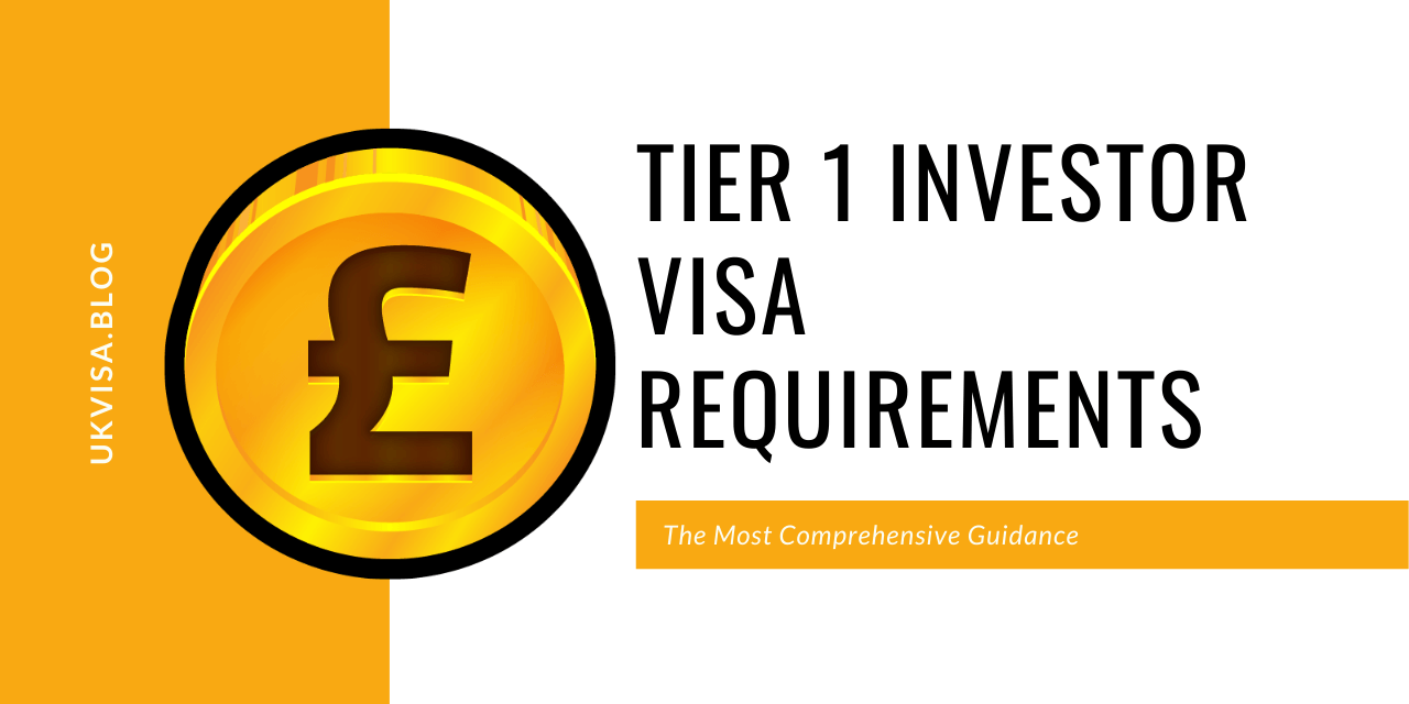 A Guide to UK Tier 1 Investor Visa Requirements 2020