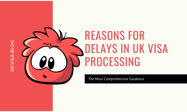 Reasons for Delay in UK Visa Application Processing Time 2020/21