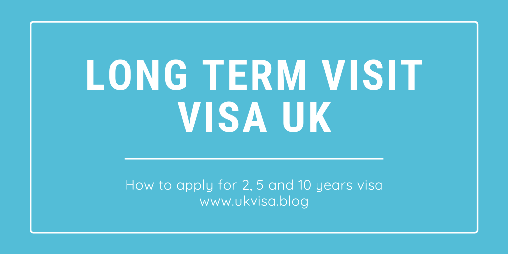 Long Term Visit Visa UK: applying for 2, 5 and 10 years visa